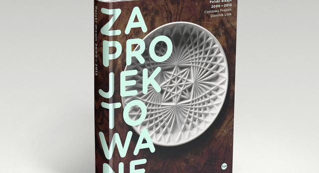 "Książka ""Zaprojektowane. Polski design 2000-2013"""