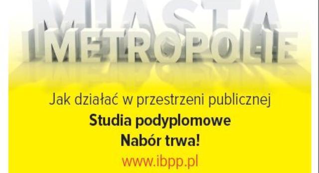 """Studia podyplomowe """"MIASTA i METROPOLIE. Jak działać w przestrzeni publicznej"""" - rekrutacja rok akademicki 2014/2015"""