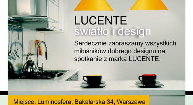 Spotkanie w warszawskiej Luminosferze bedzie dotyczyło produktów włoskiej firmy Lucente