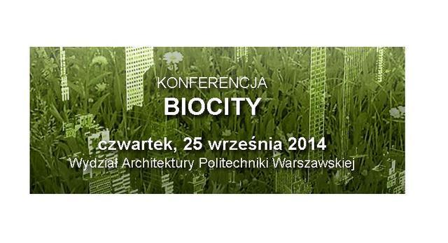Konferencja BIOCITY - czwartek, 25 września 2014, Wydział Architektury Politechniki Warszawskiej