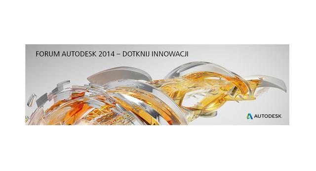 Forum Autodesk 2014 – Dotknij Innowacji  Zdobądź doświadczenie w komputerowym wspomaganiu projektowania!
