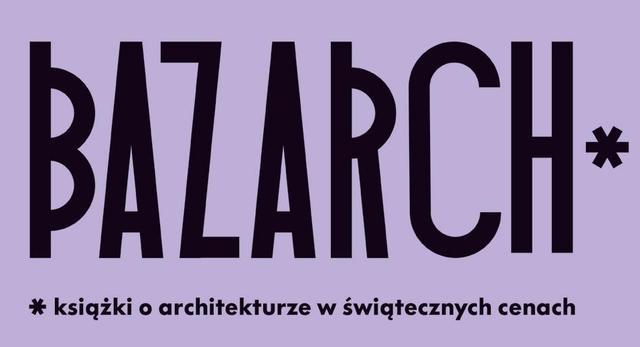 Kiermasz BAZARCH - 4. edycja targów książki o architekturze organizowany przez Centrum Architektury
